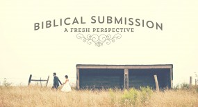 Biblical Submission: What Is It? What Does It Look Like Today?