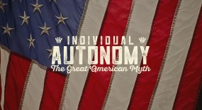 Individual Autonomy: The Great American Myth