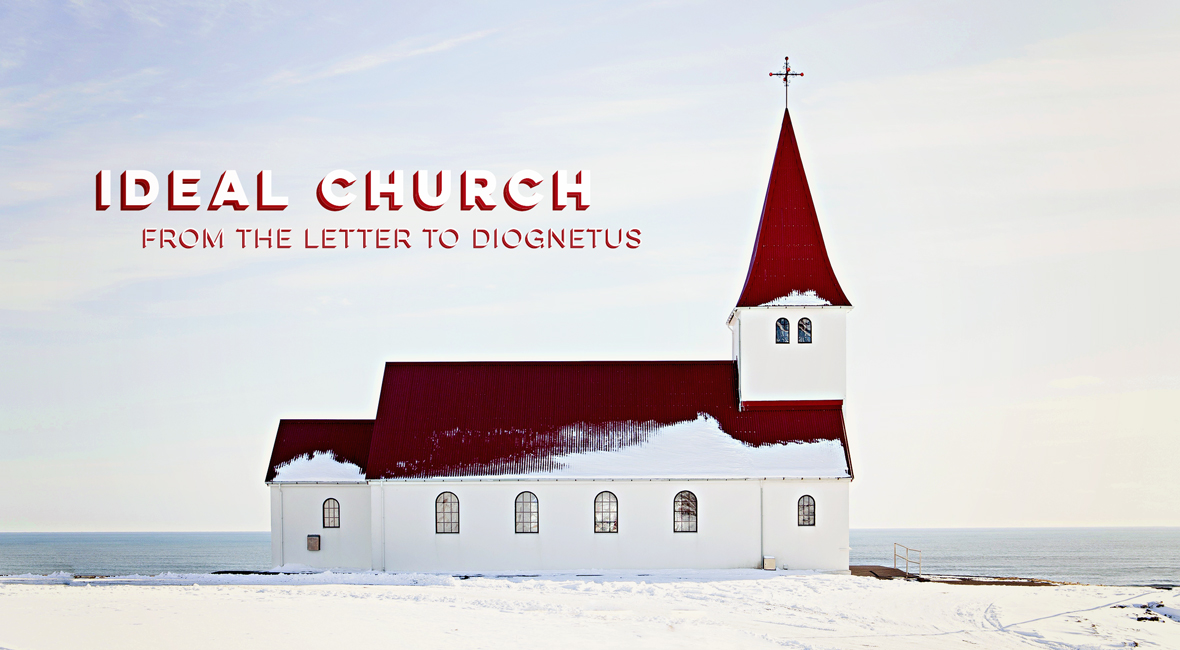 Ideal Church: Letter to Diognetus | The Sometimes Preacher