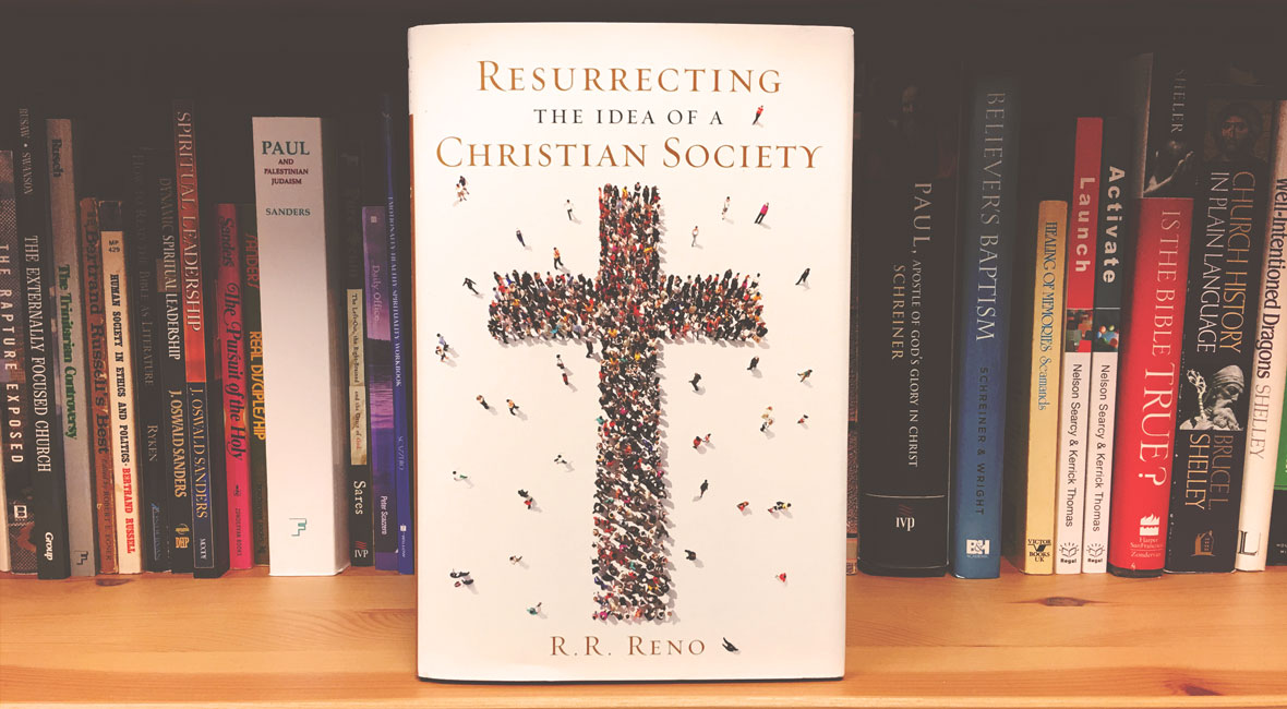 Resurrecting the Idea of a Christian Society by R. R. Reno